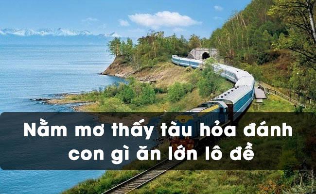 Nằm mơ thấy tàu hỏa đánh con gì ăn lớn lô đề