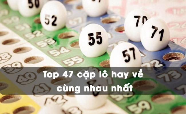 Top 47 cặp lô hay về cùng nhau nhất