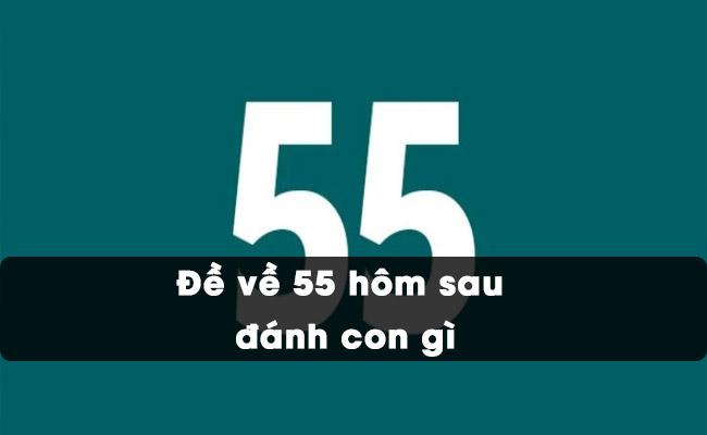 Đề Về 55 Hôm Sau Đánh Con Gì - Gợi Ý Con Số Chuẩn Xác Nhất